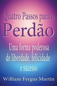Baixar Quatro Passos para o Perdão: Uma forma poderosa de liberdade, felicidade e sucesso. pdf, epub, eBook