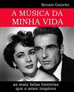 Baixar A MÚSICA DA MINHA VIDA: as mais belas histórias que o amor inspirou (1) pdf, epub, eBook