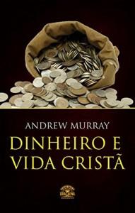 Baixar Dinheiro e vida cristã – Finanças a luz da Biblia pdf, epub, eBook