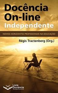Baixar Docência On-line Independente: Novos horizontes profissionais na Educação pdf, epub, ebook
