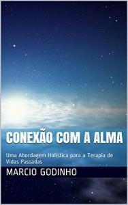 Baixar Conexão com a Alma: Uma Abordagem Holística para a Terapia de Vidas Passadas pdf, epub, eBook