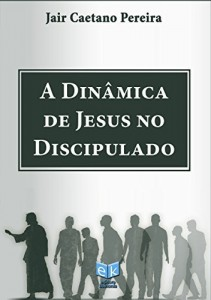 Baixar A Dinâmica de Jesus no Discipulado pdf, epub, eBook