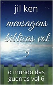 Baixar mensagens biblicas vol 5: o mundo das guerras vol 6 (no mundo das ilusoes ,mundo das guerras,mensagens biblicas) pdf, epub, eBook