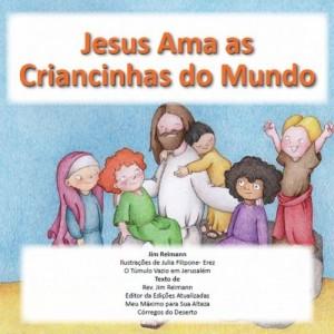 Baixar Jesus Ama as Criancinhas do Mundo: Baseado em Mateus 18:1-6 e 19:13-15 pdf, epub, eBook