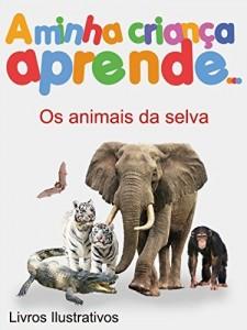 Baixar A Minha Criança Aprende Os animais da selva: Livros Ilustrados Os animais da selva pdf, epub, ebook