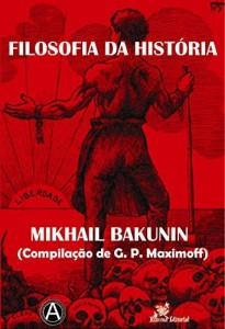 Baixar Filosofia da História – Mikhail Bakunin (Compilação de G. P. Maximoff) pdf, epub, eBook