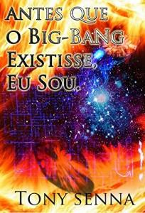 Baixar Antes que o Big-Bang Existisse, Eu Sou.: Na Velocidade da Luz pdf, epub, ebook