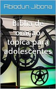 Baixar Bíblia de oração tópica para adolescentes pdf, epub, ebook