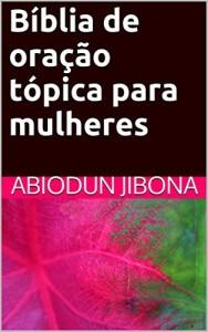 Baixar Bíblia de oração tópica para mulheres pdf, epub, ebook