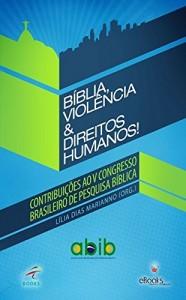 Baixar Bíblia, Violência e Direitos Humanos pdf, epub, eBook