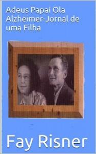 Baixar Adeus Papai Ola Alzheimer-Jornal de uma Filha pdf, epub, ebook