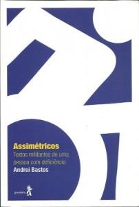 Baixar Assimétricos: Textos militantes de uma pessoa com deficiência: 1 pdf, epub, ebook