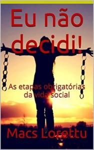 Baixar Eu não decidi!: As etapas obrigatórias da vida social pdf, epub, ebook