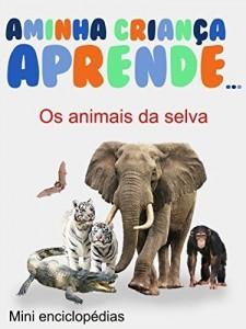 Baixar A Minha Crianca Aprende Os animais de selva: Mini enciclopédias Os animais de selva pdf, epub, ebook