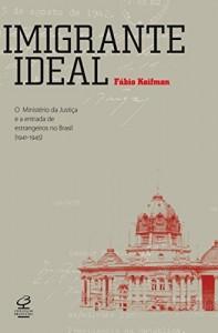 Baixar Imigrante ideal: O Ministério da Justiça e a entrada de estrangeiros no Brasil (1941-1945) pdf, epub, ebook