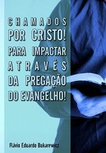 Baixar Chamados por Cristo! Para impactar através da pregação do Evangelho! pdf, epub, eBook