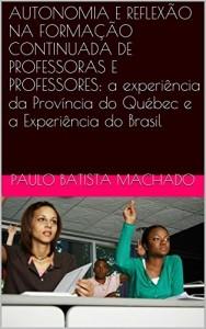 Baixar AUTONOMIA E REFLEXÃO NA FORMAÇÃO CONTINUADA DE PROFESSORAS E PROFESSORES: a experiência da Província do Québec e a Experiência do Brasil pdf, epub, eBook