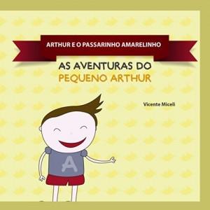 Baixar ARTHUR E O PASSARINHO  AMARELINHO: 3 (AS AVENTURAS DO PEQUENO ARTHUR) pdf, epub, eBook