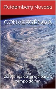 Baixar CONVERGÊNCIA: Liderança da igreja para o tempo do fim pdf, epub, ebook