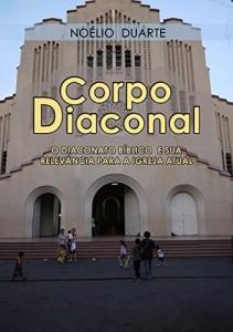 Baixar Corpo Diaconal – O diaconato bíblico e sua relevância para a igreja atual pdf, epub, eBook
