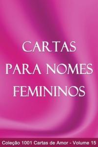Baixar Cartas para Nomes Femininos (1001 Cartas de Amor Livro 15) pdf, epub, eBook