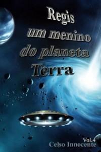 Baixar Regis um menino do planeta Terra (Um menino no espaco Livro 4) pdf, epub, eBook