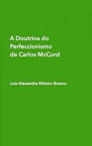 Baixar A Doutrina do Perfeccionismo  de Carlos McCord pdf, epub, eBook