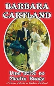 Baixar 9. Uma Noite No Moulin Rouge (A Eterna Coleção de Barbara Cartland) pdf, epub, eBook