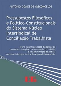 Baixar Pressupostos Filosóficos e Político-Constitucionais do Sistema Núcleo Intersindical de Conciliação Trabalhista pdf, epub, ebook