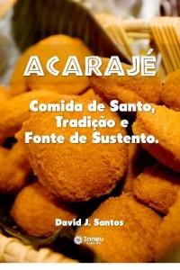Baixar Acarajé: Comida de Santo, Tradição e fonte de sustento pdf, epub, ebook