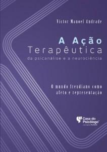 Baixar A ação terapêutica da psicanálise e a neurociência: o mundo freudiano como afeto e representação pdf, epub, eBook