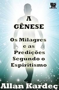 Baixar A Gênese – os Milagres e as Predições segundo o Espiritismo [Índice Ativo] (Obras Fundamentais do Espiritismo Livro 5) pdf, epub, eBook