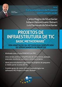 Baixar Projetos de Infraestrutura de TIC – Basic Methodware®: Uma Adaptação da Metodologia Simplificada de Gerenciamento de Projetos (Gerenciamento de Projetos sem Complicação) pdf, epub, ebook