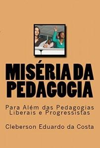 Baixar MISÉRIA DA PEDAGOGIA: PARA ALÉM DAS PEDAGOGIAS LIBERAIS E PROGRESSISTAS pdf, epub, eBook