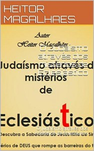 Baixar O Judaísmo através dos mistérios de Eclesiástico: O Judaísmo através dos mistérios de Eclesiástico pdf, epub, eBook