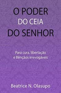 Baixar O PODER Do CEIA Do SENHOR: Para CURA, LIBERTAÇÃO E BÊNÇÃOS IRREVOGÁVEIS pdf, epub, eBook