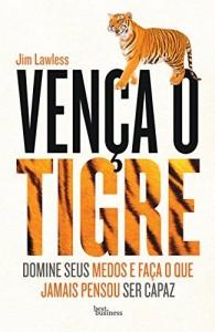 Baixar Vença o Tigre: Domine seus medos e faça o que jamais pensou ser capaz pdf, epub, eBook