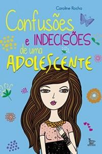 Baixar Confusões e Indecisões de uma Adolescente pdf, epub, eBook