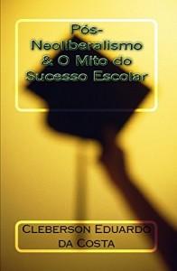 Baixar PÓS-NEOLIBERALISMO & O MITO DO SUCESSO ESCOLAR pdf, epub, ebook