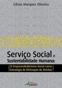 Baixar Serviço Social e Sustentabilidade Humana: O Empreendedorismo Social Como Estratégia de Direitos pdf, epub, ebook