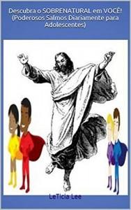 Baixar Descubra o SOBRENATURAL em VOCÊ! (Poderosos Salmos Diariamente para Adolescentes): LeTicia Lee (Discover the SUPERNATURAL in YOU!) pdf, epub, eBook