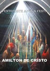 Baixar Pentecoste Após a Festa – AMILTON DE CRISTO pdf, epub, ebook