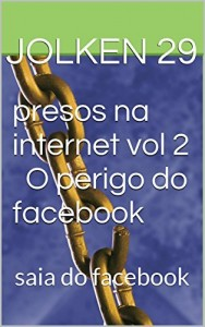 Baixar presos na internet vol 2 O perigo do facebook: saia do facebook (presos na internet,1,2 mensagens biblicas,subliminares,mundo das guerras) pdf, epub, eBook