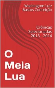 Baixar O Meia Lua: Crônicas Selecionadas 2013 – 2014 pdf, epub, eBook
