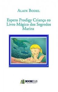 """Baixar Espero Prodigy Criança eo Livro Mágico dos Segredos Marins """""""" Siga outra nova """""""" pdf, epub, eBook"""