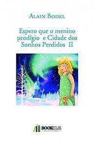 Baixar Espero que o menino prodígio  e Cidade dos Sonhos Perdidos  II pdf, epub, eBook