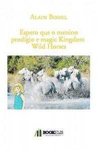 Baixar Espero que o menino prodígio e magic Kingdom  Wild Horses pdf, epub, eBook