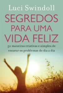 Baixar Segredos para uma vida feliz: 50 maneiras criativas e simples de encarar os problemas do dia a dia pdf, epub, eBook