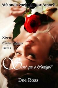 Baixar Será que é castigo?: Até onde você iria por amor ? (Corpo e Alma Livro 1) pdf, epub, eBook