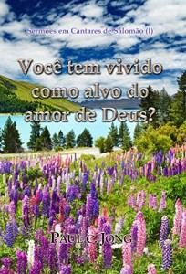 Baixar Sermões em Cantares de Salomão (I) – Você tem vivido como alvo do amor de Deus? pdf, epub, ebook